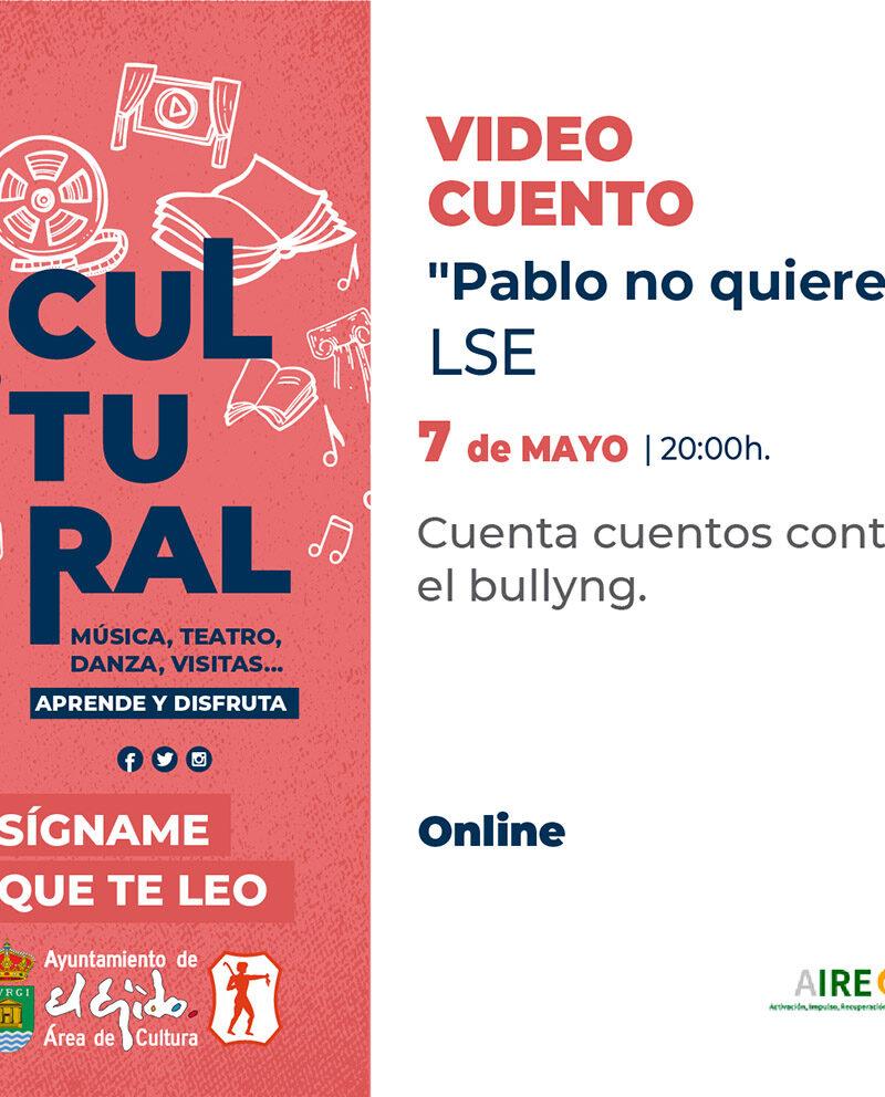 Video cuento «Pablo no quiere» 7 de mayo – El Ejido Cultural 2021