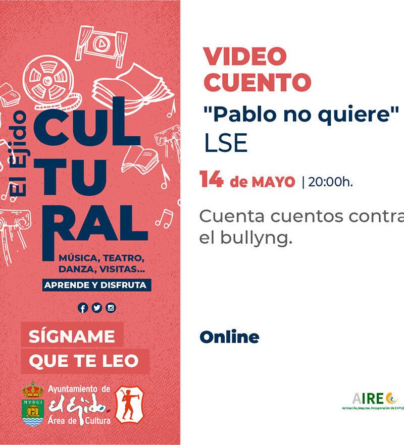 Video cuento «Pablo no quiere» 14 de mayo – El Ejido Cultural 2021